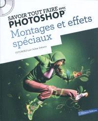Savoir tout faire avec Photoshop : montages et effets spéciaux