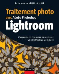 Traitement photo avec Adobe Photoshop Lightroom : cataloguez, corrigez et diffusez vos photos numériques
