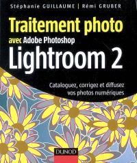 Traitement photo avec Adobe Photoshop Lightroom 2 : cataloguez, corrigez et diffusez vos photos numériques