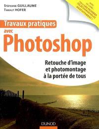 Travaux pratiques avec Photoshop : retouche d'image et photomontage à la portée de tous