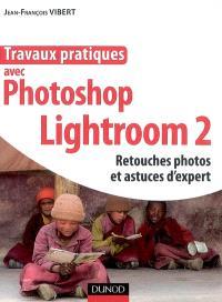 Travaux pratiques avec Photoshop Lightroom 2 : retouches photos et astuces d'expert
