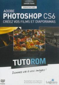 Tutorom Adobe Photoshop CS6, créez vos films et diaporamas : donnez vie à vos images !