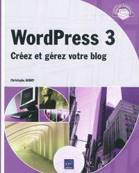 WordPress 3 : créez et gérez votre blog