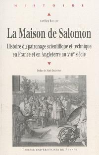 La maison de Salomon : histoire du patronage scientifique et technique en France et en Angleterre au XVIIe siècle