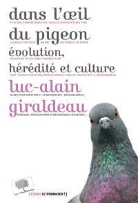 Dans l'oeil du pigeon : évolution, hérédité et culture