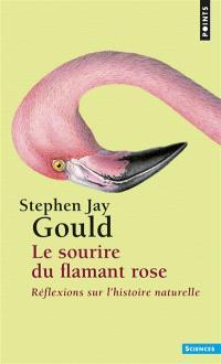 Le sourire du flamant rose : réflexions sur l'histoire naturelle