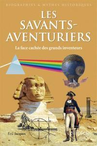 Les savants-aventuriers : la face cachée des grands inventeurs