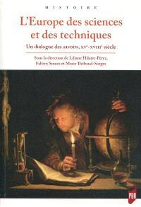 L'Europe des sciences et des techniques : un dialogue des savoirs, XVe-XVIIIe siècle