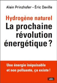 Hydrogène naturel : la prochaine révolution énergétique ? : une énergie inépuisable et non polluante, ça existe !