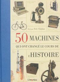 50 machines qui ont changé le cours de l'histoire