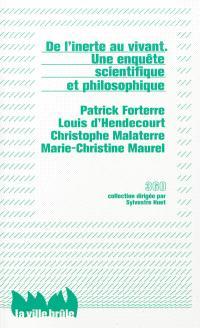De l'inerte au vivant : une enquête scientifique et philosophique