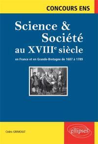 Science & société au XVIIIe siècle : en France et en Grande-Bretagne de 1687 à 1789 : synthèse et documents, concours ENS