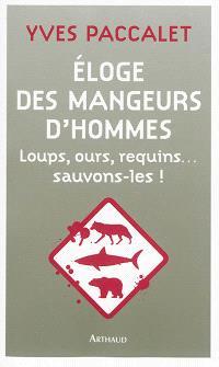 Eloge des mangeurs d'hommes : loups, ours, requins... : sauvons-les !