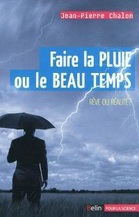 Faire la pluie ou le beau temps : rêve ou réalité ?