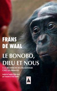 Le bonobo, Dieu et nous : à la recherche de l'humanisme chez les primates : essai