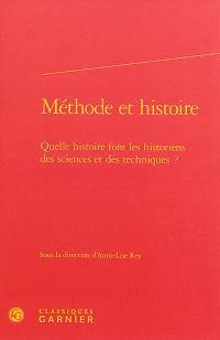 Méthode et histoire : quelle histoire font les historiens des sciences et des techniques ?