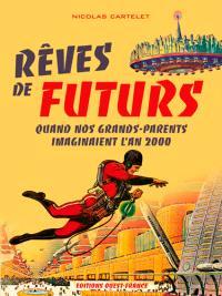 Rêves de futurs : quand nos grands-parents imaginaient l'an 2000
