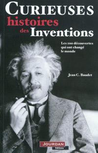 Curieuses histoires des inventions : les 100 découvertes qui ont changé le monde