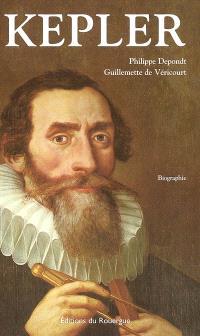 Kepler : l'orbe tourmenté d'un astronome : biographie