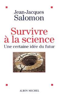 Survivre à la science : une certaine idée du futur