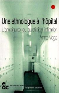 Une ethnologue à l'hôpital : l'ambiguïté du quotidien infirmier