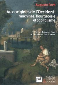 Aux origines de l'Occident : machines, bourgeoisie et capitalisme