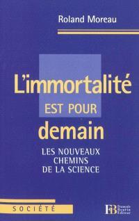 L'immortalité est pour demain : les nouveaux chemins de la science