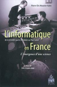 L'informatique en France : de la Seconde Guerre mondiale au Plan calcul, l'émergence d'une science
