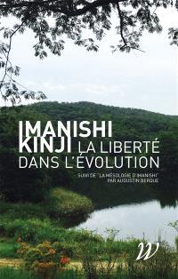 La liberté dans l'évolution. Suivi de La mésologie d'Imanishi