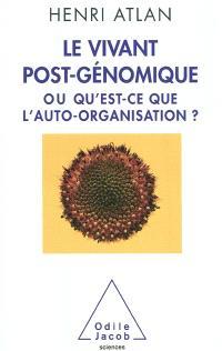 Le vivant post-génomique ou Qu'est-ce que l'auto-organisation ?