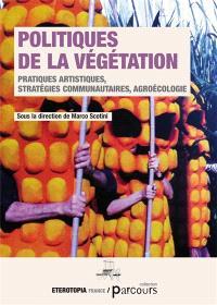 Politiques de la végétation : pratiques artistiques, stratégies communautaires, agroécologie