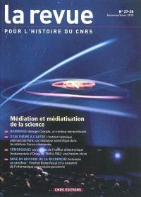 Revue pour l'histoire du CNRS (La). n° 27-28, Médiation et médiatisation de la science
