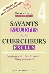 Savants maudits, chercheurs exclus. Volume 4