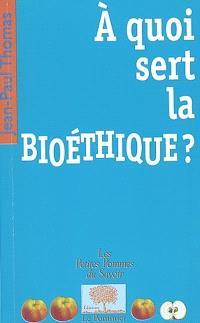 A quoi sert la bioéthique ?