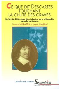 Ce que dit Descartes touchant la chute des graves : de 1618 à 1646, étude d'un indicateur de la philosophie naturelle cartésienne