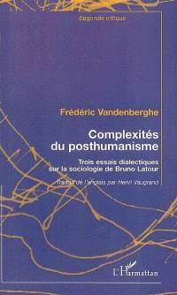 Complexités du posthumanisme : trois essais dialectiques sur la sociologie de Bruno Latour