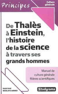 De Thalès à Einstein, l'histoire de la science à travers ses grands hommes : manuel de culture générale filières scientifiques