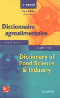 Dictionnaire agroalimentaire : français-anglais = Dictionary of food science & industry : english-french