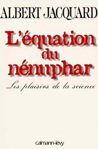 L'équation du nénuphar : les plaisirs de la science