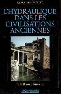 L'hydraulique dans les civilisations anciennes : 5000 ans d'histoire