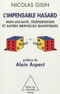 L'impensable hasard : non-localité, téléportation et autres merveilles quantiques