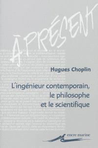 L'ingénieur contemporain, le philosophe et le scientifique