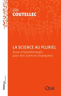 La science au pluriel : essai d'épistémologie pour des sciences impliquées : conférence-débat à l'Inra de Paris, le 2 décembre 2014