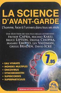 La science d'avant-garde : l'homme, face à l'univers dans tous ses états