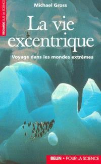 La vie excentrique : voyage dans les mondes extrêmes