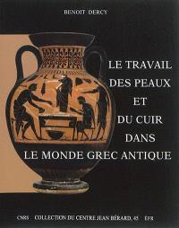 Le travail des peaux et du cuir dans le monde grec antique : tentative d'une archéologie du disparu appliquée au cuir