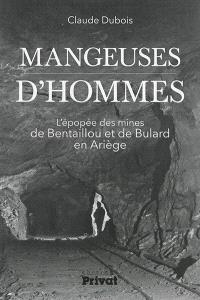 Mangeuses d'hommes : l'épopée des mines de Bentaillou et de Bulard en Ariège
