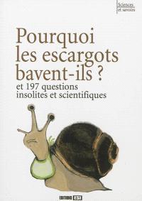 Pourquoi les escargots bavent-ils ? : et 197 questions insolites et scientifiques