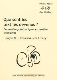 Que sont les textiles devenus ? : des textiles préhistoriques aux textiles intelligents