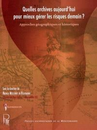 Quelles archives aujourd'hui pour mieux gérer les risques demain ? : approches géographiques et historiques